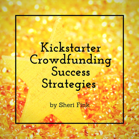 Kickstarter Crowdfunding Success Strategies Online Course from Sheri Fink