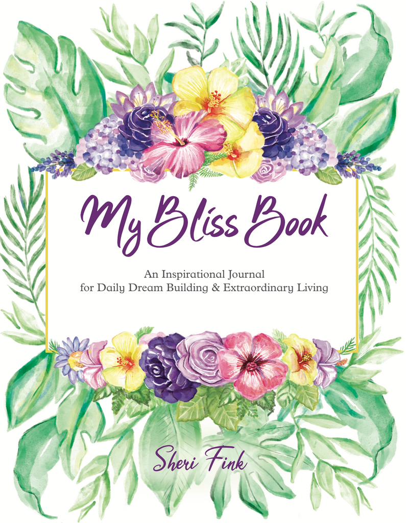 My Bliss Book: An Inspirational Journal for Daily Dream Building & Extraordinary Living