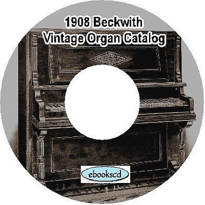 SEARS ROEBUCK & CO. BECKWITH 1908 Vintage Organ Catalog on CD ~ 90 pages