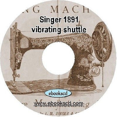 SINGER 1891 sewing machine vibrating shuttle manual guide book catalog on CD