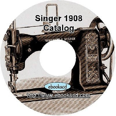 SINGER sewing machine 1908 Catalog on CD : 240+ pages