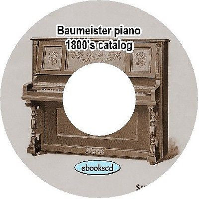 Baumeister piano 1800's vintage Baumeister piano catalog on CD