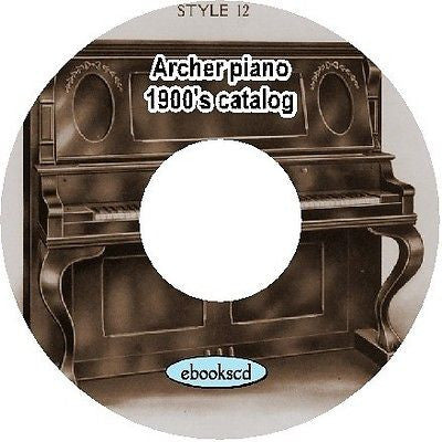 Archer piano 1900's vintage Archer piano catalog on CD
