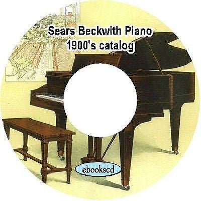 Sears Roebuck Beckwith piano 1900's vintage Sears Beckwith Piano catalog on CD