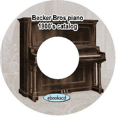 Becker Brothers piano 1900's vintage Becker Brothers piano catalog on CD