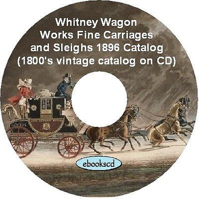 Whitney Wagon Works Fine Carriages and Sleighs 1896 Catalog on CD