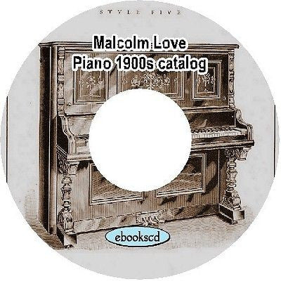 Malcolm Love piano 1900's vintage piano catalog on CD