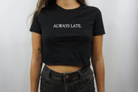 ALWAYS LATE CROP TOP