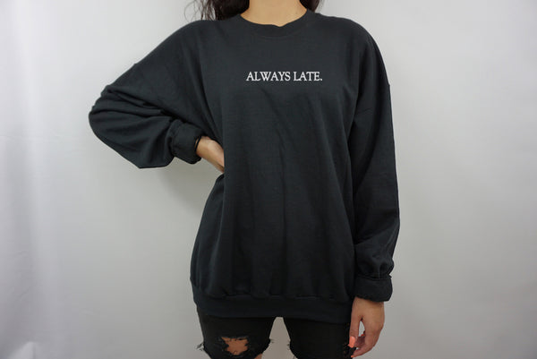 ALWAYS LATE SWEATER