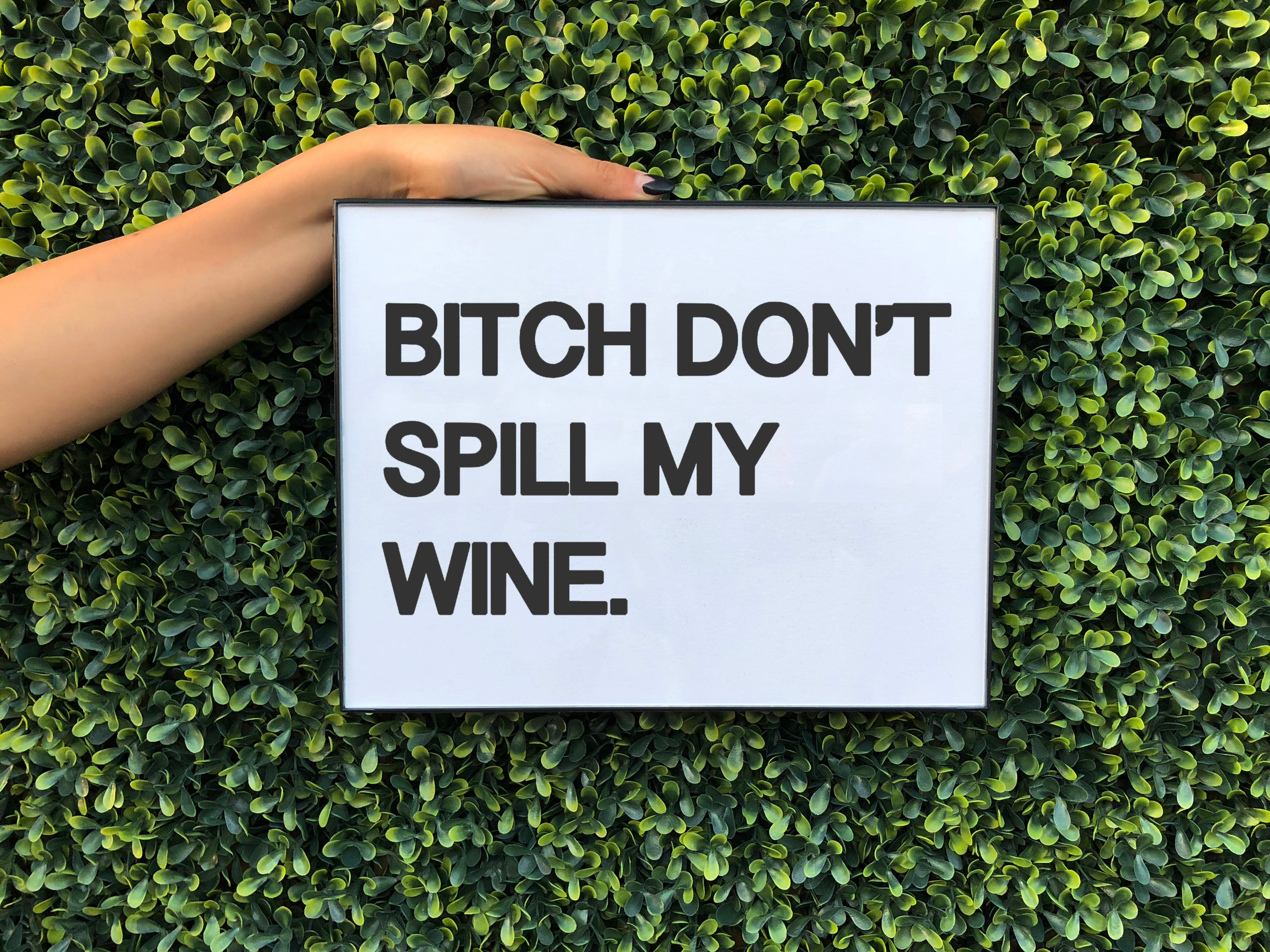 BITCH DON'T SPILL WALL ART