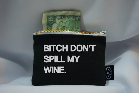 Bitch Don't Spill Your Wine Zipper Wallet