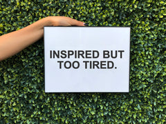 INSPIRED TOO TIRED WALL ART