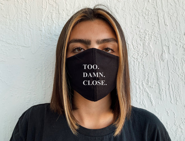 Too Damn Close Face Mask | Sustainable and Reusable