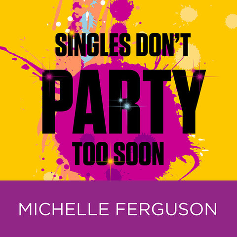 Singles, Don't Party Too Soon