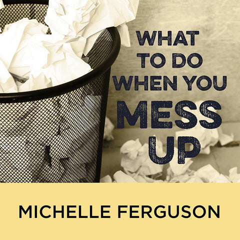 What to Do When You Mess Up
