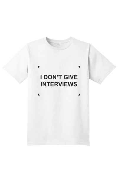 I don't give interviews