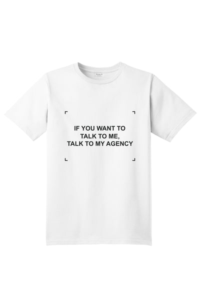 IF YOU WANT TO TALK TO ME, TALK TO MY AGENCY