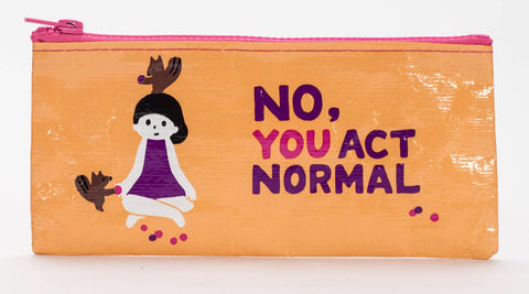 "Blue Q Pencil Pouch ""No, YOU Act Normal"""