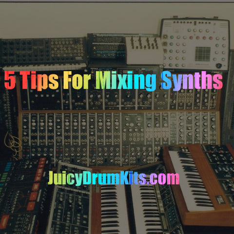 5 Tips For Mixing Synths [Tutorial] – Juicy Drumkits - Next Level
