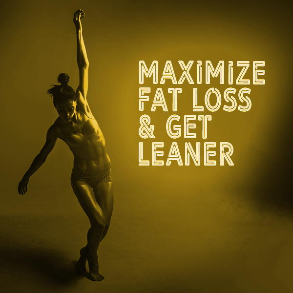 Maximize fat loss get leaner