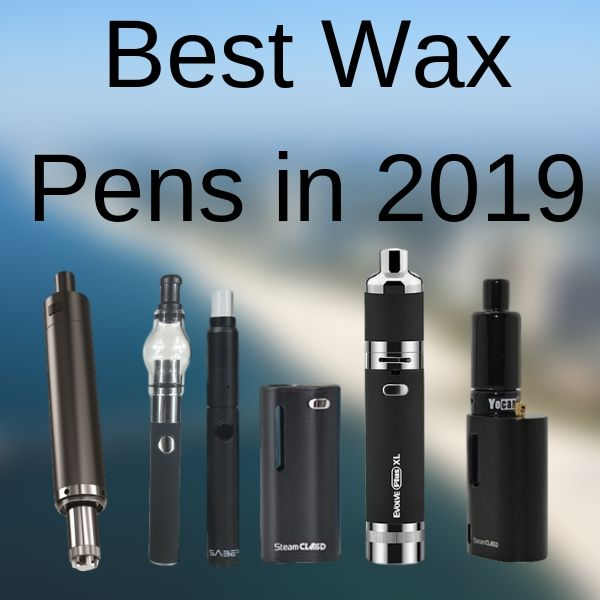 Best Wax Pens In 2019