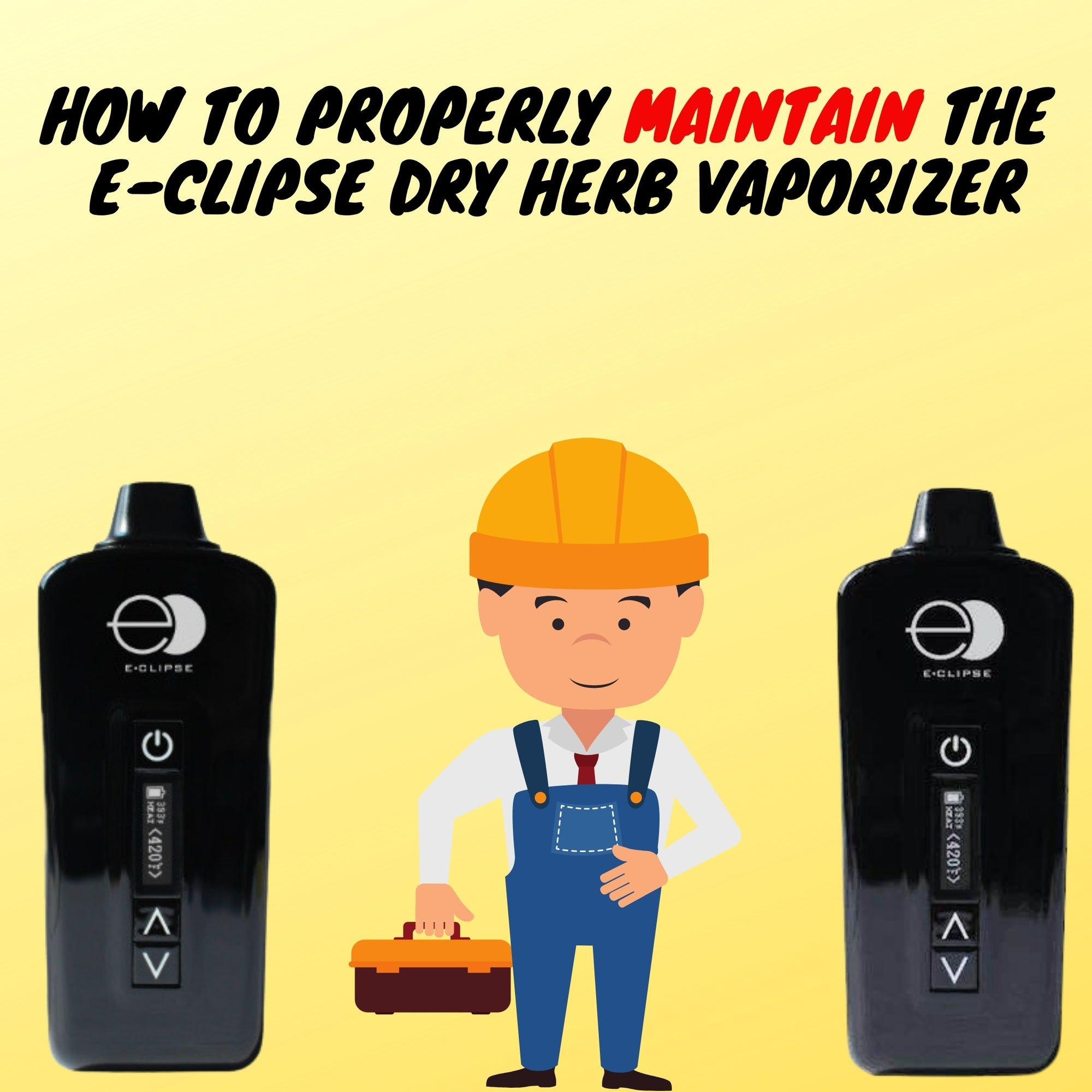 How to Properly Maintain the E-CLIPSE Dry Herb Vaporizer