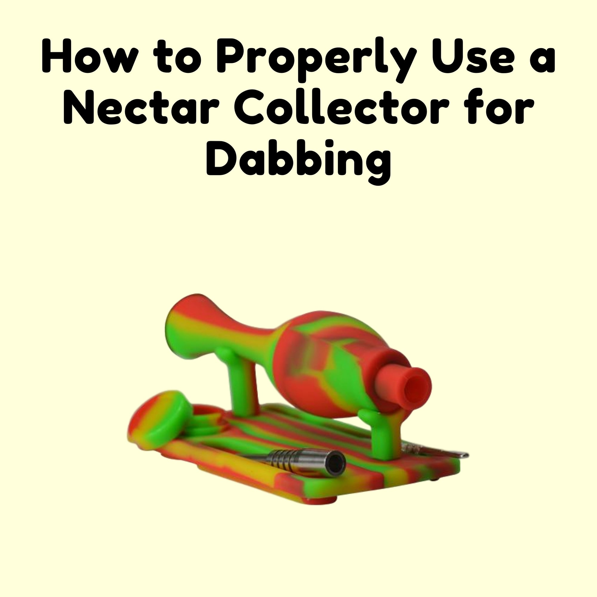 How to Properly Use a Nectar Collector for Dabbing