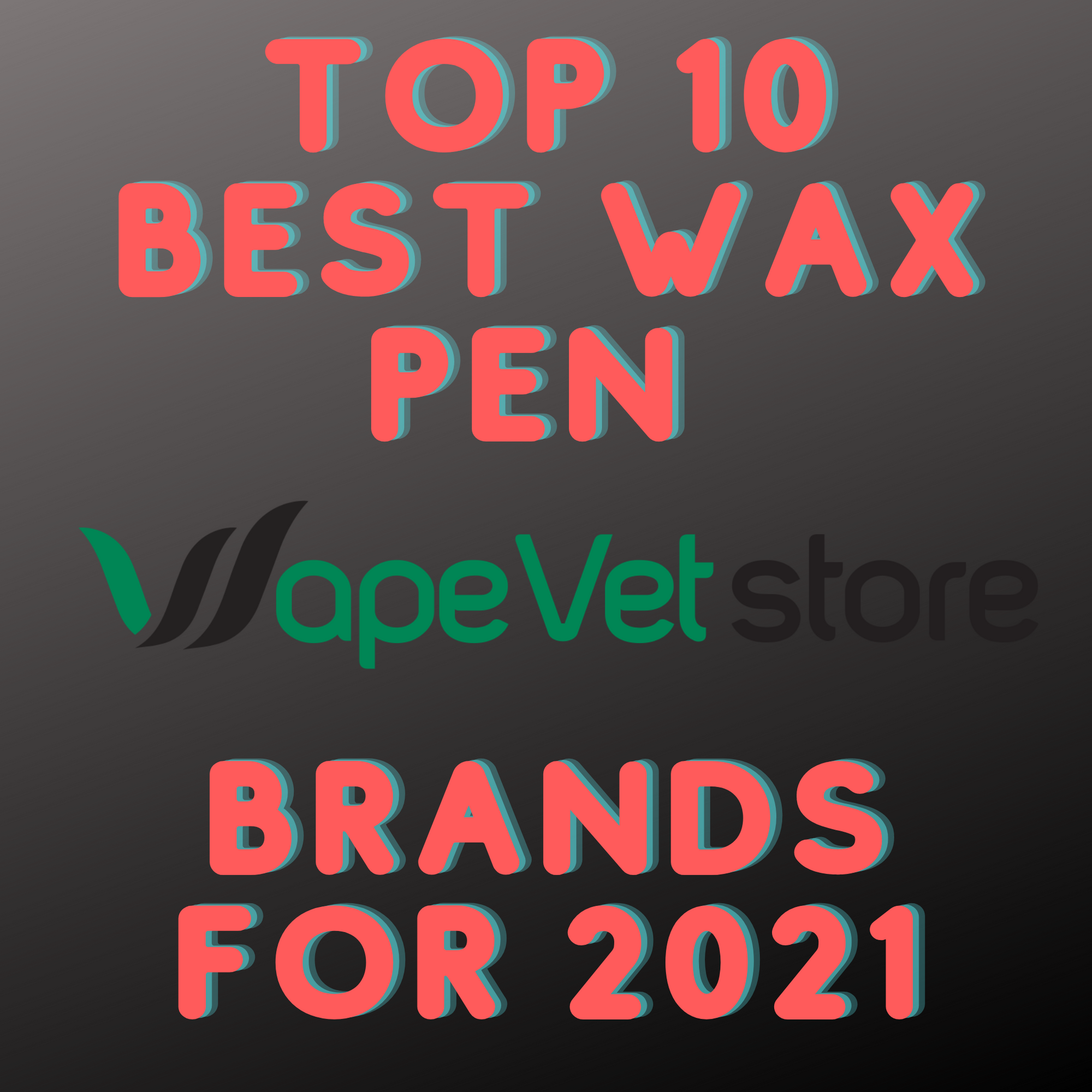 Top 10 Best Wax Pen Brands for 2021