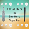 Glass Filter Screens with Yocan 94F and Ago G5