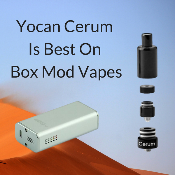 Yocan Cerum Is Best On Box Mod Vapes