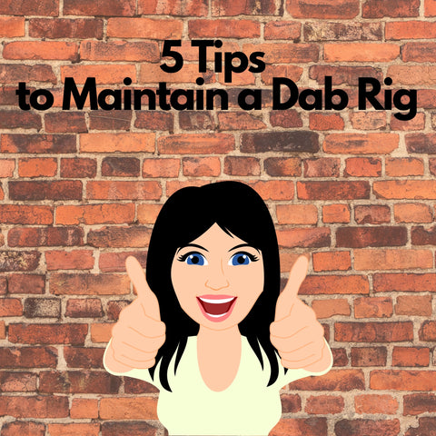 5 tips to maintain a dab rig