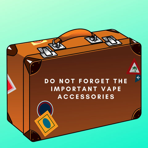 suitcase with text saying Do not forget the important vape accessories
