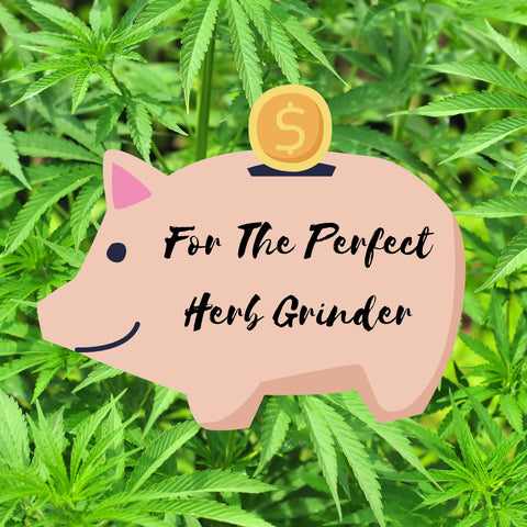Piggy bank with the text on it saying - For the perfect herb grinder