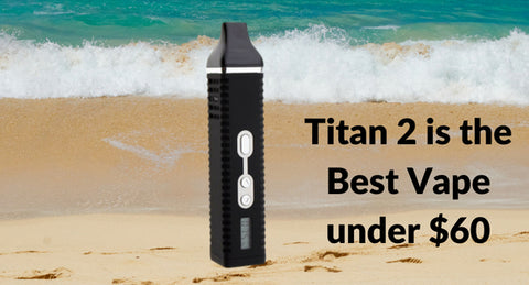 Titan 2 Vaporizer is the Best Vape under $60