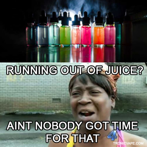 E juice nobody got time for that