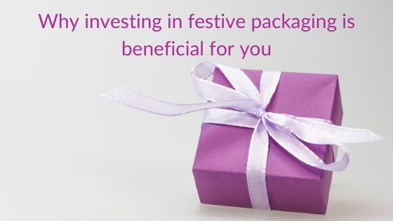 Why investing in festive packaging is beneficial for you
