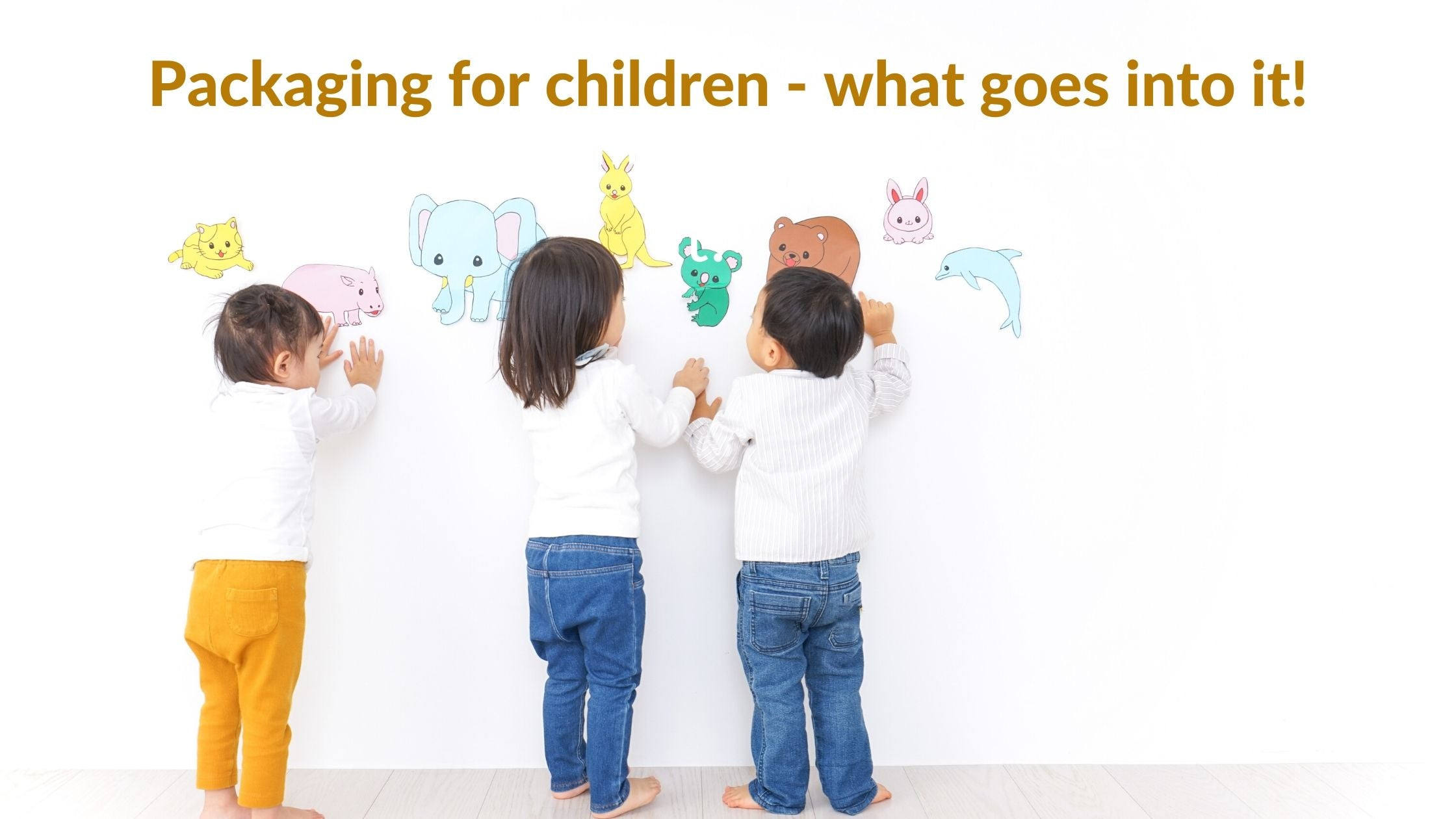 Packaging for children - what goes into it!