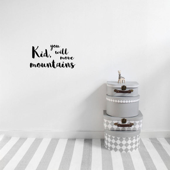 WALLSTICKER - STICKSTAY TEXT: KID YOU WILL MOVE MOUNTAINS
