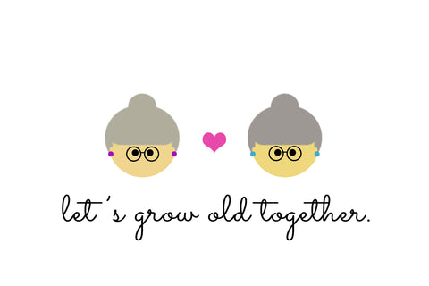 Let's Grow Old Together (Women)
