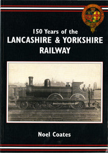150 YEARS OF THE LANCASHIRE & YORKSHIRE RAILWAY