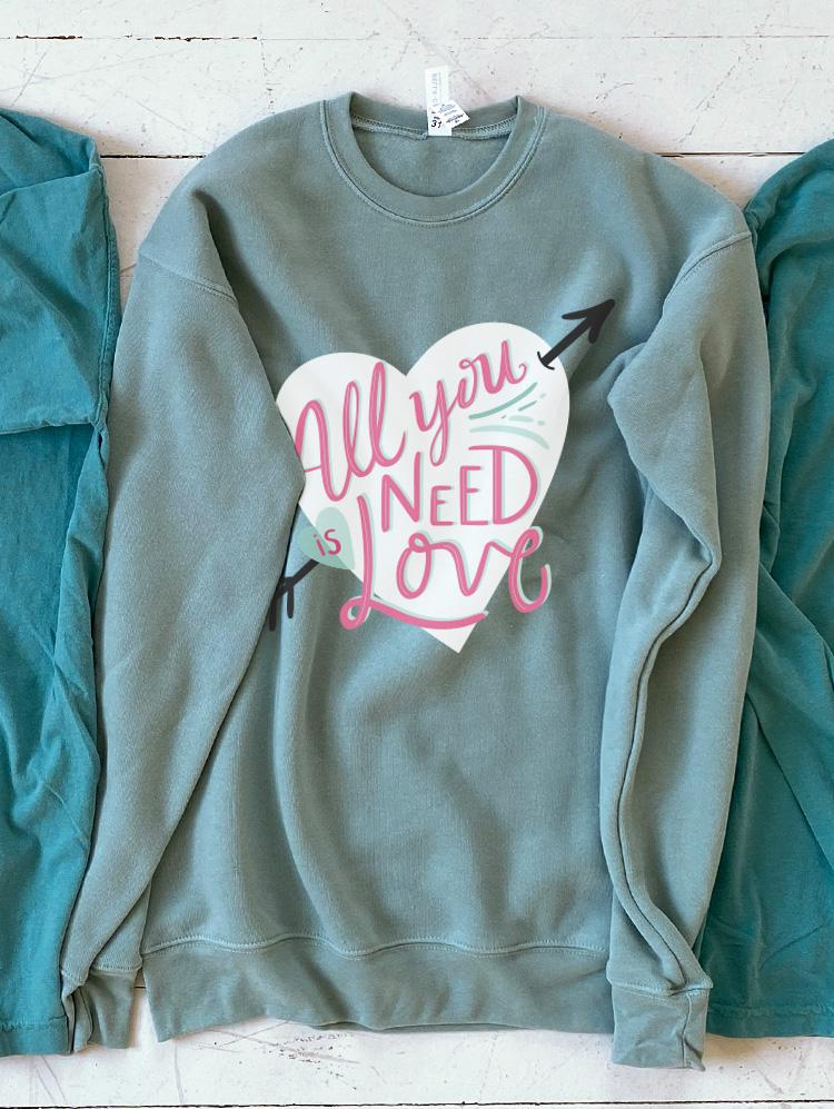 2020 VALENTINES: All You Need is Love - Sweatshirt