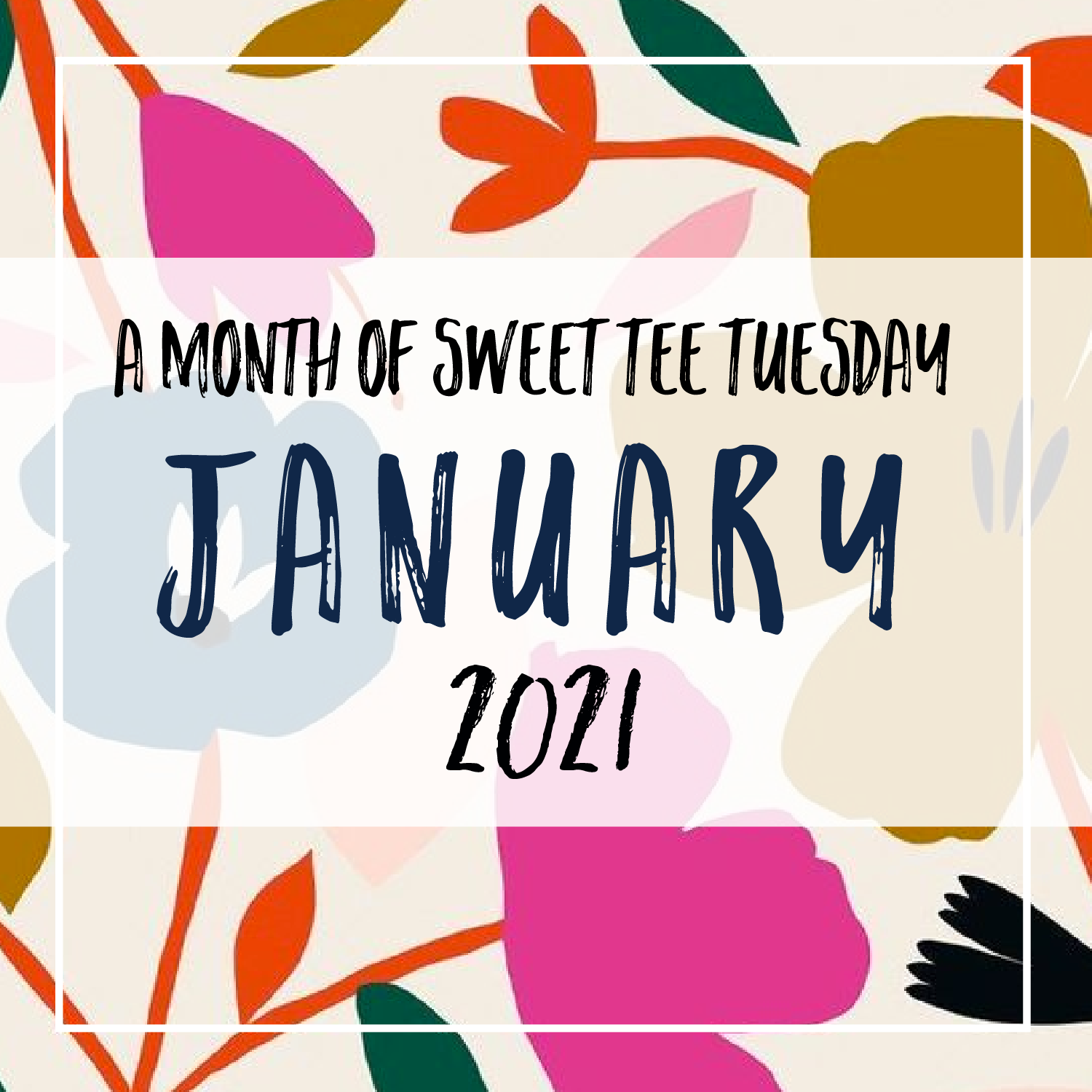 JANUARY 2021 - MONTH OF SWEET TEE TUESDAY!