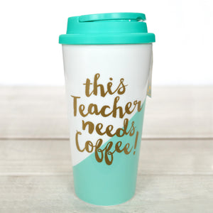 THIS TEACHER NEEDS COFFEE TRAVEL TUMBLER