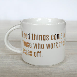 """Good Things Come to Those Who Work Their Asses Off"" Mug"