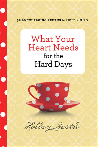 What Your Heart Needs For The Hard Days {devotional}