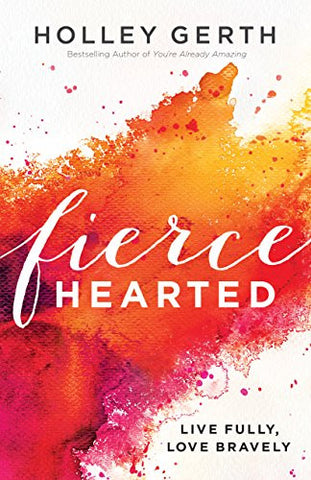 Fiercehearted: Live Fully, Love Bravely  (Pre-order)