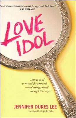 Love Idol: Letting Go of Your Need for Approval and Seeing Yourself through God's Eyes