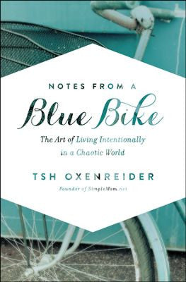 Notes from a Blue Bike: The Art of Living Intentionally in a Chaotic World Hardcover