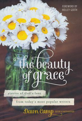 The Beauty of Grace: Stories of God's Love from Today's Most Popular Writers Hardcover