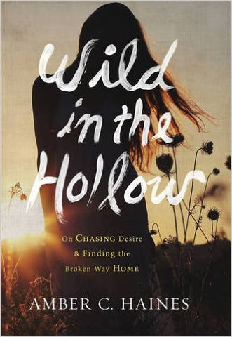 Wild in the Hollow: On Chasing Desire and Finding the Broken Way Home (Hardcover)